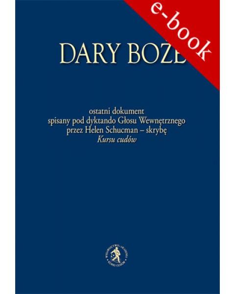 Dary Boże (e-book) - ostatni przekaz spisany pod dyktando Głosu Wewnętrznego przez Helen Schucman - skrybę Kursu cudów